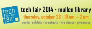 Tech Fair 2014 - Mullen Library - Thursday, October 23 - 10 am - 2pm
