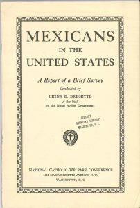 An example of the pioneering work of Bresette, a pamphlet of her 1928 survey of Mexicans in the U.S., National Catholic Welfare Conference (United States Conference of Catholic Bishops), Social Action Department Records, American Catholic History Research Center and University Archives.